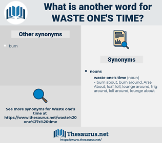 waste one's time, synonym waste one's time, another word for waste one's time, words like waste one's time, thesaurus waste one's time