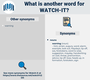 watch it, synonym watch it, another word for watch it, words like watch it, thesaurus watch it