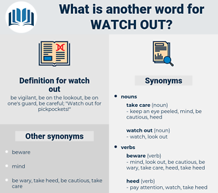 watch out, synonym watch out, another word for watch out, words like watch out, thesaurus watch out