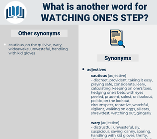 watching one's step, synonym watching one's step, another word for watching one's step, words like watching one's step, thesaurus watching one's step