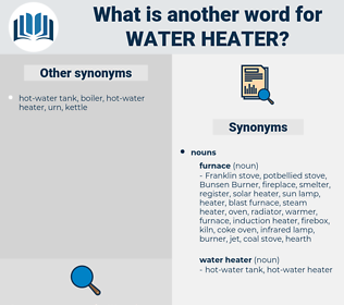 water heater, synonym water heater, another word for water heater, words like water heater, thesaurus water heater