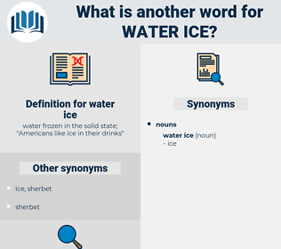 water ice, synonym water ice, another word for water ice, words like water ice, thesaurus water ice