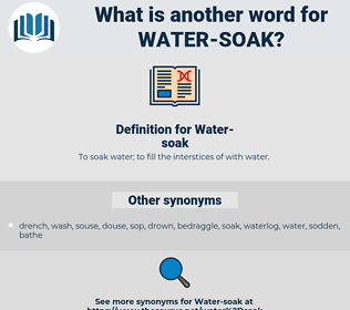 Water-soak, synonym Water-soak, another word for Water-soak, words like Water-soak, thesaurus Water-soak