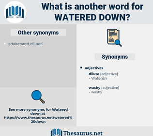 watered down, synonym watered down, another word for watered down, words like watered down, thesaurus watered down