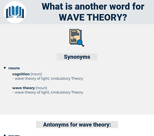 wave theory, synonym wave theory, another word for wave theory, words like wave theory, thesaurus wave theory