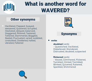 Wavered, synonym Wavered, another word for Wavered, words like Wavered, thesaurus Wavered