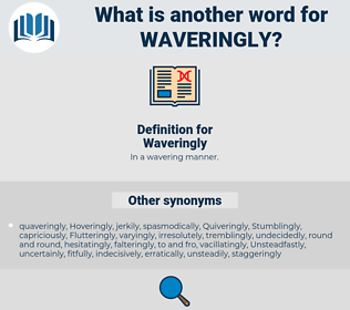 Waveringly, synonym Waveringly, another word for Waveringly, words like Waveringly, thesaurus Waveringly