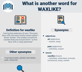 waxlike, synonym waxlike, another word for waxlike, words like waxlike, thesaurus waxlike