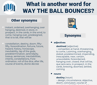 way the ball bounces, synonym way the ball bounces, another word for way the ball bounces, words like way the ball bounces, thesaurus way the ball bounces