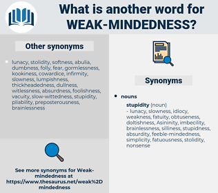 weak-mindedness, synonym weak-mindedness, another word for weak-mindedness, words like weak-mindedness, thesaurus weak-mindedness