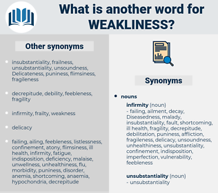 weakliness, synonym weakliness, another word for weakliness, words like weakliness, thesaurus weakliness