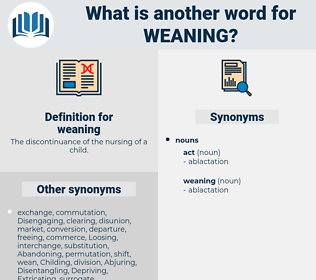 weaning, synonym weaning, another word for weaning, words like weaning, thesaurus weaning