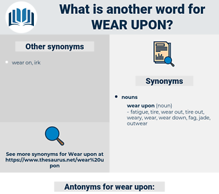 wear upon, synonym wear upon, another word for wear upon, words like wear upon, thesaurus wear upon