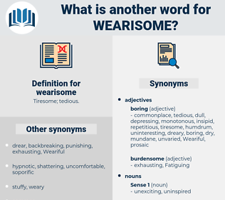 wearisome, synonym wearisome, another word for wearisome, words like wearisome, thesaurus wearisome