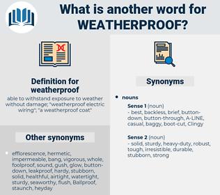 weatherproof, synonym weatherproof, another word for weatherproof, words like weatherproof, thesaurus weatherproof