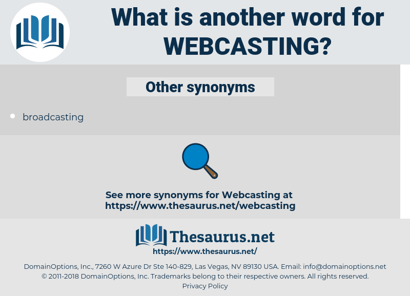 webcasting, synonym webcasting, another word for webcasting, words like webcasting, thesaurus webcasting