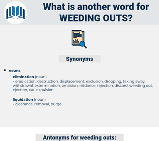 weeding outs, synonym weeding outs, another word for weeding outs, words like weeding outs, thesaurus weeding outs