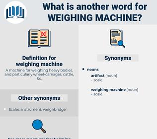 weighing machine, synonym weighing machine, another word for weighing machine, words like weighing machine, thesaurus weighing machine