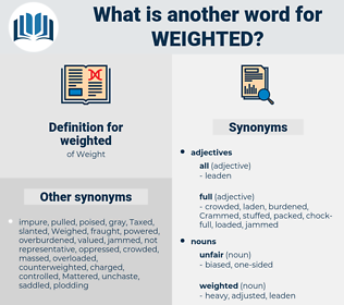 weighted, synonym weighted, another word for weighted, words like weighted, thesaurus weighted