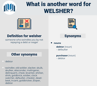welsher, synonym welsher, another word for welsher, words like welsher, thesaurus welsher