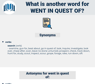 went in quest of, synonym went in quest of, another word for went in quest of, words like went in quest of, thesaurus went in quest of