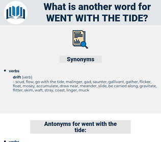 went with the tide, synonym went with the tide, another word for went with the tide, words like went with the tide, thesaurus went with the tide