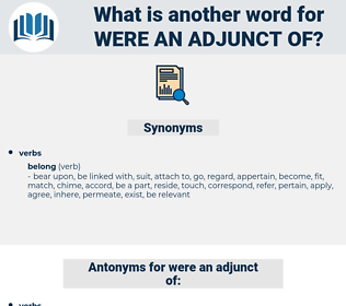 were an adjunct of, synonym were an adjunct of, another word for were an adjunct of, words like were an adjunct of, thesaurus were an adjunct of