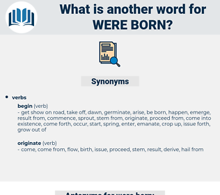 were born, synonym were born, another word for were born, words like were born, thesaurus were born