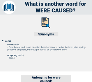 were caused, synonym were caused, another word for were caused, words like were caused, thesaurus were caused