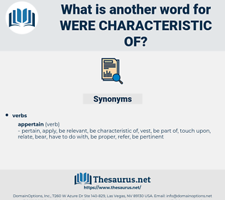 were characteristic of, synonym were characteristic of, another word for were characteristic of, words like were characteristic of, thesaurus were characteristic of