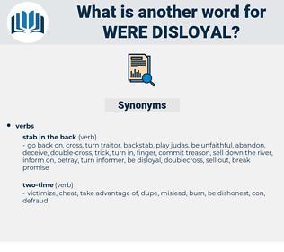 were disloyal, synonym were disloyal, another word for were disloyal, words like were disloyal, thesaurus were disloyal