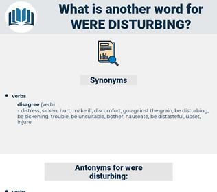 were disturbing, synonym were disturbing, another word for were disturbing, words like were disturbing, thesaurus were disturbing