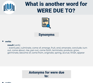 were due to, synonym were due to, another word for were due to, words like were due to, thesaurus were due to