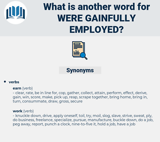 were gainfully employed, synonym were gainfully employed, another word for were gainfully employed, words like were gainfully employed, thesaurus were gainfully employed