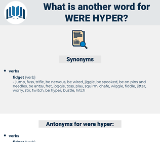 were hyper, synonym were hyper, another word for were hyper, words like were hyper, thesaurus were hyper