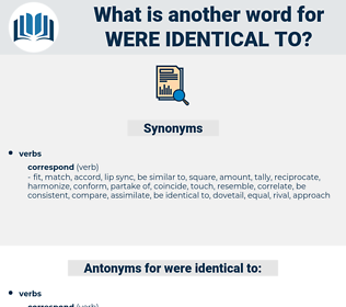 were identical to, synonym were identical to, another word for were identical to, words like were identical to, thesaurus were identical to