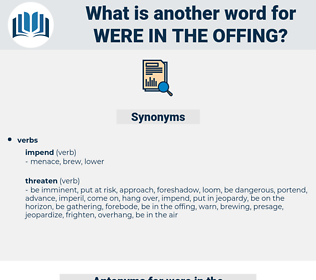 were in the offing, synonym were in the offing, another word for were in the offing, words like were in the offing, thesaurus were in the offing