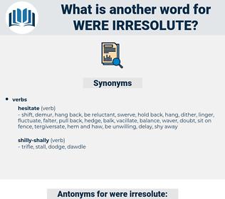 were irresolute, synonym were irresolute, another word for were irresolute, words like were irresolute, thesaurus were irresolute