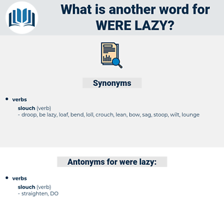 were lazy, synonym were lazy, another word for were lazy, words like were lazy, thesaurus were lazy