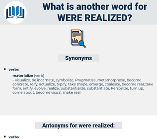 were realized, synonym were realized, another word for were realized, words like were realized, thesaurus were realized