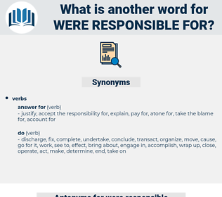 were responsible for, synonym were responsible for, another word for were responsible for, words like were responsible for, thesaurus were responsible for