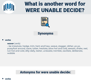 were unable decide, synonym were unable decide, another word for were unable decide, words like were unable decide, thesaurus were unable decide