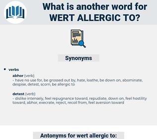 wert allergic to, synonym wert allergic to, another word for wert allergic to, words like wert allergic to, thesaurus wert allergic to