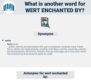wert enchanted by, synonym wert enchanted by, another word for wert enchanted by, words like wert enchanted by, thesaurus wert enchanted by
