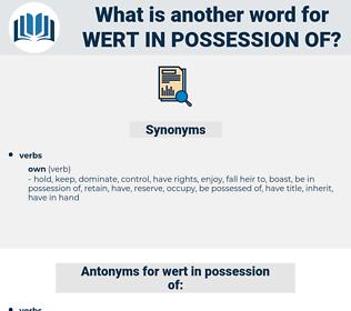 wert in possession of, synonym wert in possession of, another word for wert in possession of, words like wert in possession of, thesaurus wert in possession of
