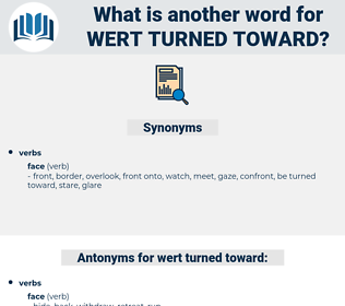 wert turned toward, synonym wert turned toward, another word for wert turned toward, words like wert turned toward, thesaurus wert turned toward