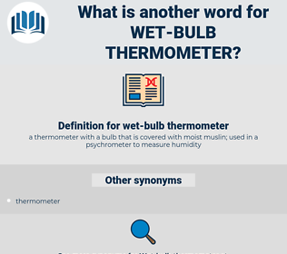 wet-bulb thermometer, synonym wet-bulb thermometer, another word for wet-bulb thermometer, words like wet-bulb thermometer, thesaurus wet-bulb thermometer