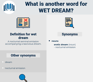 wet dream, synonym wet dream, another word for wet dream, words like wet dream, thesaurus wet dream