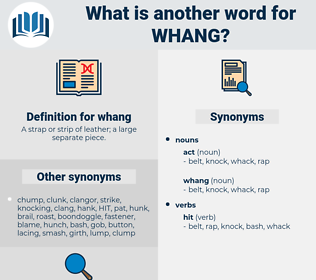 whang, synonym whang, another word for whang, words like whang, thesaurus whang