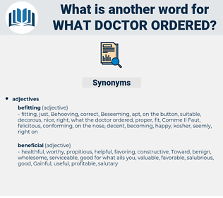 what doctor ordered, synonym what doctor ordered, another word for what doctor ordered, words like what doctor ordered, thesaurus what doctor ordered